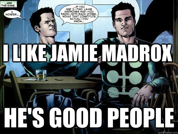 I like Jamie Madrox He's good people - I like Jamie Madrox He's good people  Jamie Madrox