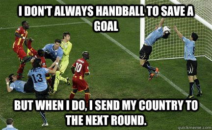 i don't always handball to save a goal but when i do, i send my country to the next round.