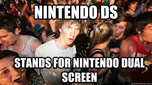 Nintendo Ds stands for nintendo dual screen - Nintendo Ds stands for nintendo dual screen  Sudden Clarity Clarence