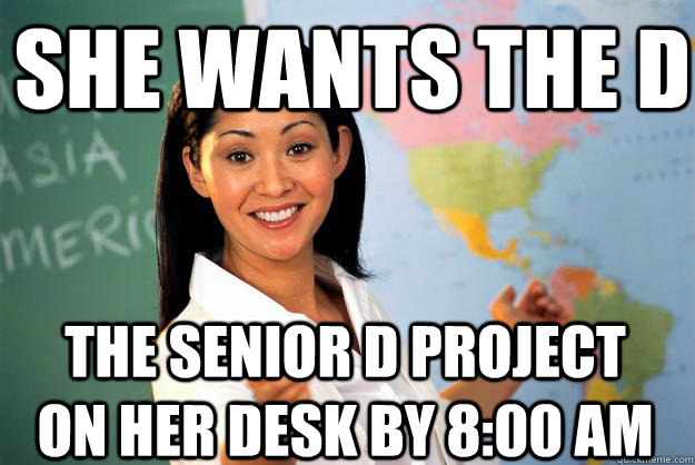 She wants the D The senior D project on her desk by 8:00 ...