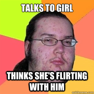 Talks to girl Thinks she's flirting with him