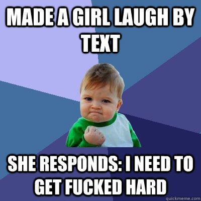 made a girl laugh by text she responds: I need to get fucked hard - made a girl laugh by text she responds: I need to get fucked hard  Success Kid