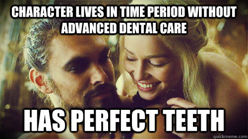 Character lives in time period without advanced dental care has perfect teeth - Character lives in time period without advanced dental care has perfect teeth  Misc
