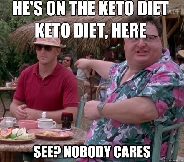 He's on the keto diet keto diet, here See? nobody cares - He's on the keto diet keto diet, here See? nobody cares  we got dodgson here