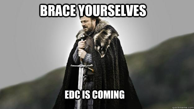 Brace Yourselves EDC is Coming - Brace Yourselves EDC is Coming  Ned stark winter is coming