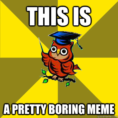 this is a pretty boring meme - this is a pretty boring meme  Observational Owl