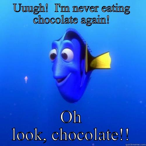 Post Easter Problems - UUUGH!  I'M NEVER EATING CHOCOLATE AGAIN! OH LOOK, CHOCOLATE!! dory