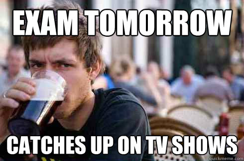 exam tomorrow Catches up on tv shows - exam tomorrow Catches up on tv shows  Lazy College Senior