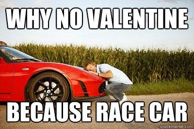 valentine because race car  Race Car Memes