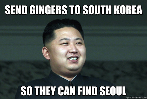 Send Gingers to South Korea So they can find Seoul
