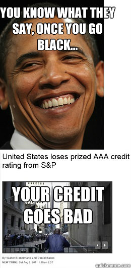 You know what they say, once you go black... your credit goes bad - You know what they say, once you go black... your credit goes bad  Obama-credit