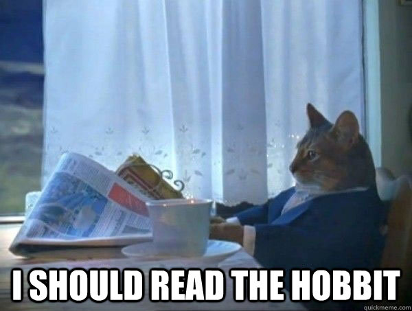 I should read the hobbit -  I should read the hobbit  morning realization newspaper cat meme