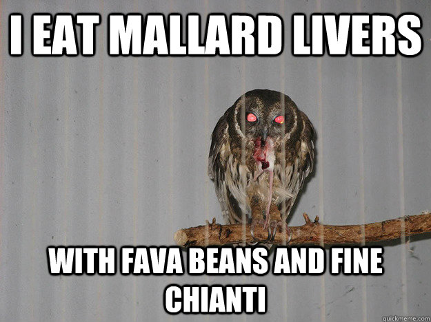 i eat mallard livers with fava beans and fine chianti