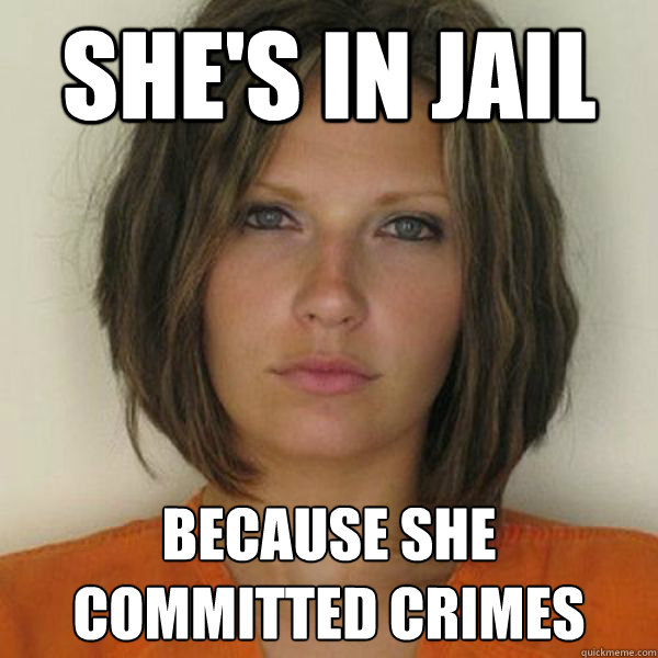 she's in jail because she committed crimes - she's in jail because she committed crimes  Attractive Convict