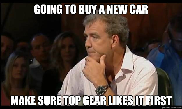 Going to buy a new car Make sure Top Gear likes it first