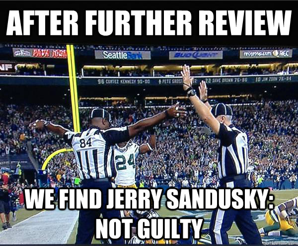 After Further Review We Find Jerry Sandusky: Not Guilty  - After Further Review We Find Jerry Sandusky: Not Guilty   Sanduky