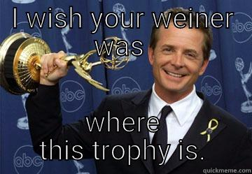 I WISH YOUR WEINER WAS  WHERE THIS TROPHY IS. Awesome Michael J Fox