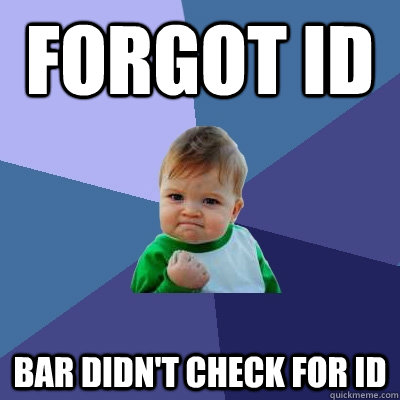 Forgot Id Bar didn't check for ID - Forgot Id Bar didn't check for ID  Success Kid