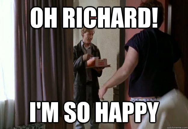 Oh Richard! I'm so happy