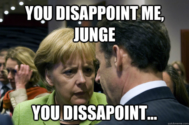 You disappoint me, junge You Dissapoint...