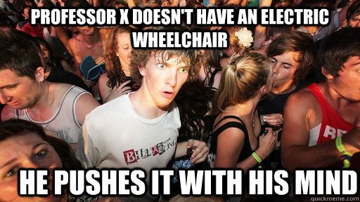 Professor X doesn't have an electric wheelchair He pushes it with his mind - Professor X doesn't have an electric wheelchair He pushes it with his mind  Sudden Clarity Clarence
