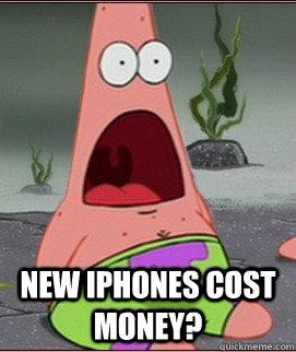 New iPhones cost money?