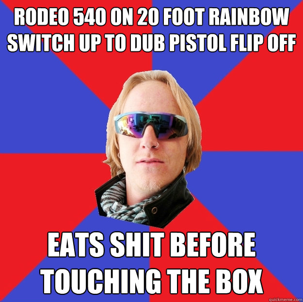 rodeo 540 on 20 foot rainbow switch up to dub pistol flip off Eats shit before touching the box