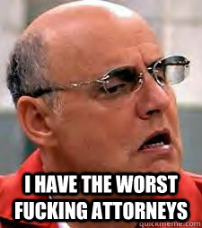I have the worst fucking attorneys -  I have the worst fucking attorneys  George Bluth, Sr