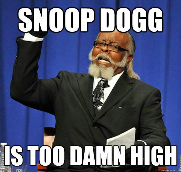 Snoop Dogg Is too damn high - Snoop Dogg Is too damn high  Jimmy McMillan