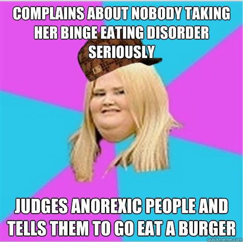 7c8d39ab20dd3da4118f4357d7cf6e67877f36d11bdd76c6ae761135952df362 complains about nobody taking her binge eating disorder seriously