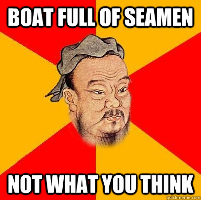 boat full of seamen not what you think - boat full of seamen not what you think  Confucius says