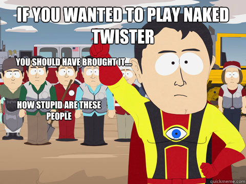 If you wanted to play naked twister you should have