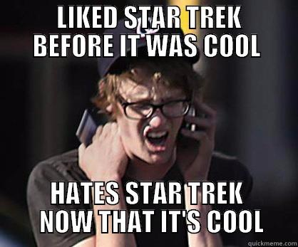 LIKED STAR TREK    BEFORE IT WAS COOL HATES STAR TREK   NOW THAT IT'S COOL Sad Hipster