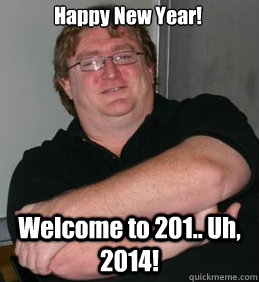 7c9646e367ed28a4b5046dc57b03d41044dd44b34cd5d8528be25a98ec222af6 happy new year! welcome to 201 uh, 2014! scumbag gabe newell