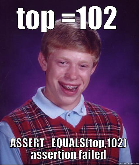 TOP =102 ASSERT_EQUALS(TOP,102) ASSERTION FAILED Bad Luck Brian