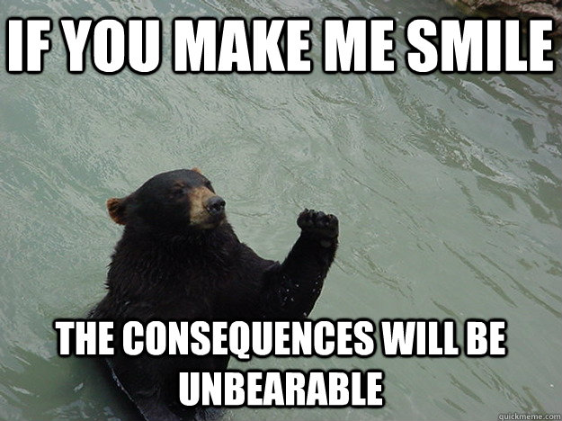 If You Make Me Smile The Consequences Will Be Unbearable