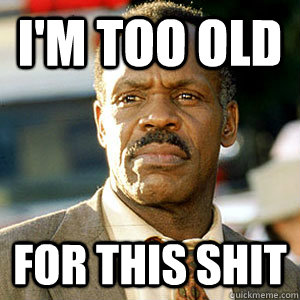 I'm too Old For this shit - I'm too Old For this shit  Danny Glover