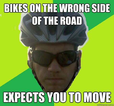 Bikes on the wrong side of the road expects you to move