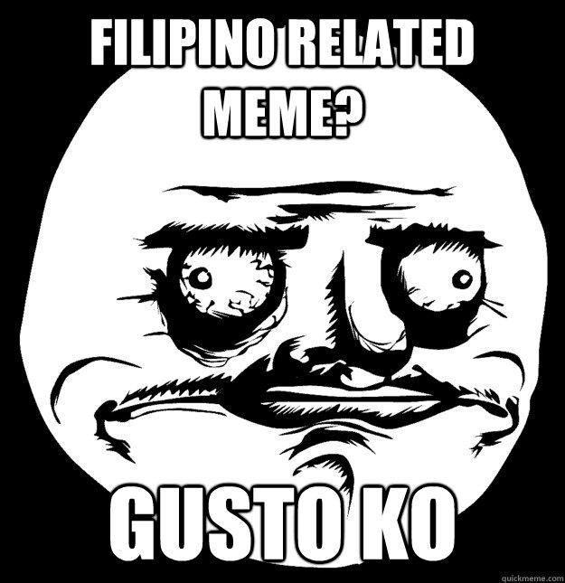 Filipino related meme? gusto ko  Me gusta