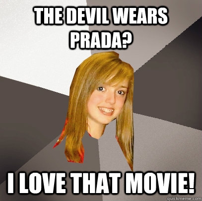 The Devil Wears Prada? I love that movie! - The Devil Wears Prada? I love that movie!  Musically Oblivious 8th Grader