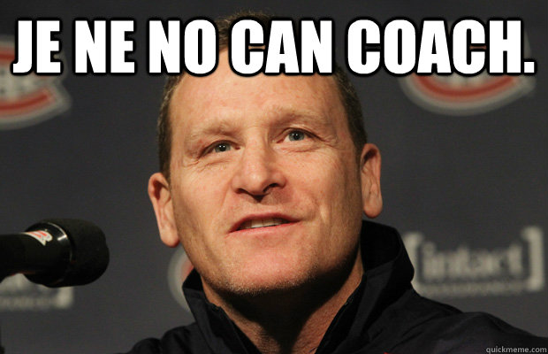 je ne no can coach.  - je ne no can coach.   Dumbass Randy Cunneyworth