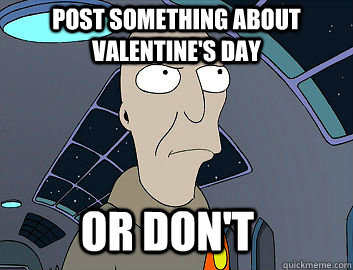 post something about valentine's day or don't