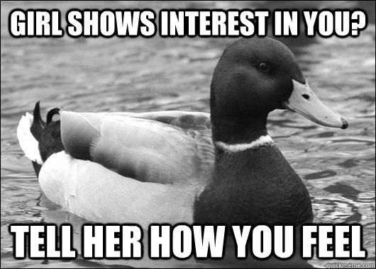 Girl shows interest in you? Tell her how you feel - Girl shows interest in you? Tell her how you feel  Ambiguous Advice Mallard