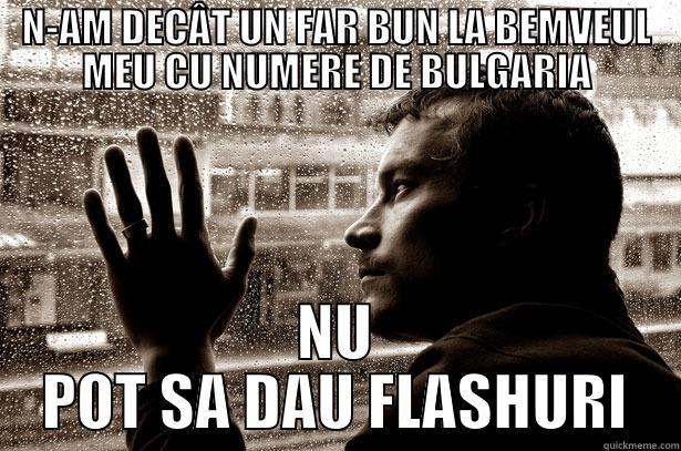 Cocalar cu BMW - N-AM DECÂT UN FAR BUN LA BEMVEUL MEU CU NUMERE DE BULGARIA NU POT SA DAU FLASHURI Over-Educated Problems