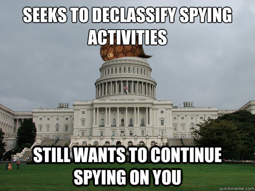 Seeks to declassify spying activities still wants to continue spying on you - Seeks to declassify spying activities still wants to continue spying on you  Douchebag US Congress