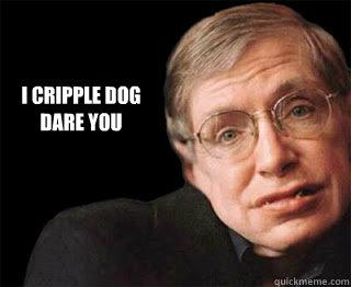I cripple dog  dare you