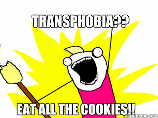 transphobia?? eat all the cookies!! - transphobia?? eat all the cookies!!  Misc