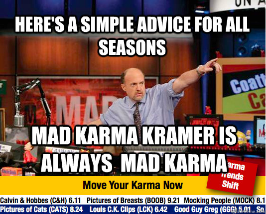 Here's a simple advice for all seasons Mad karma kramer is always  mad karma - Here's a simple advice for all seasons Mad karma kramer is always  mad karma  Mad Karma with Jim Cramer