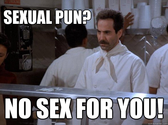 Sexual Pun? NO SEX FOR YOU! - Sexual Pun? NO SEX FOR YOU!  Misc