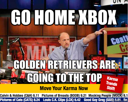 Go home Xbox Golden retrievers are going to the top - Go home Xbox Golden retrievers are going to the top  Mad Karma with Jim Cramer